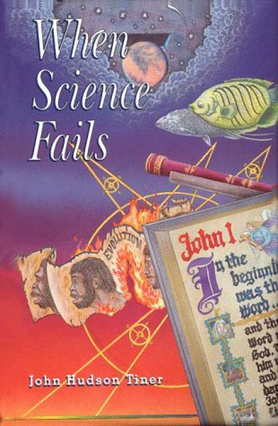 When Science Fails by John Hudson Tiner from Accelerated Christian Education