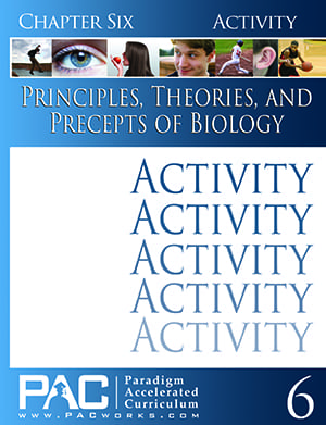 Principles, Theories, and Precepts of Biology Chapter 6 Activities from Paradigm Accelerated Curriculum